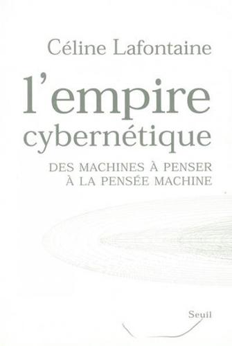 الإمبراطورية السيبرنطيقية. من آلات التفكير إلى تفكير الآلة. تأليف روبرت لافونتين، مراجعة: شارل بيلروز